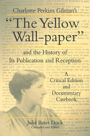 "Cover image for Charlotte Perkins Gilman's ""The Yellow Wall-paper"" and the History of Its Publication and Reception: A Critical Edition and Documentary Casebook Edited by Julie Bates Dock"