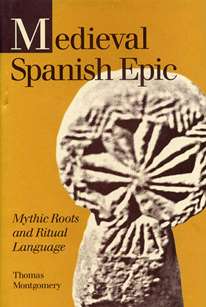 Cover image for Medieval Spanish Epic: Mythic Roots and Ritual Language By Thomas Montgomery