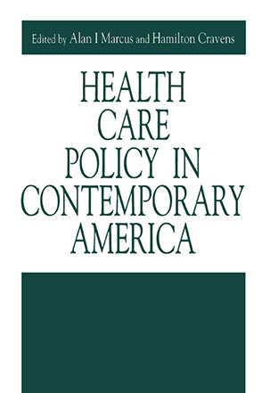 Cover image for Health Care Policy in Contemporary America Edited by Alan  I. Marcus and Hamilton Cravens