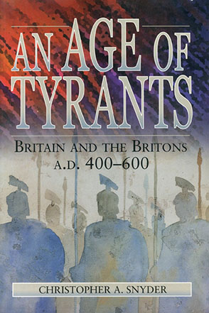 Cover image for An Age of Tyrants: Britain and the Britons, A.D. 400–600 By Christopher A. Snyder