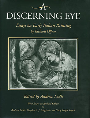 Cover image for A Discerning Eye: Essays on Early Italian Painting Edited by Andrew Ladis