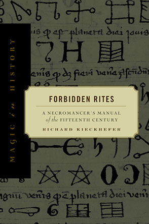 Cover image for Forbidden Rites: A Necromancer's Manual of the Fifteenth Century By Richard Kieckhefer