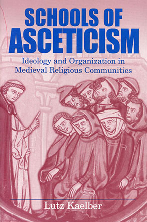 Cover image for Schools of Asceticism: Ideology and Organization in Medieval Religious Communities By Lutz Kaelber