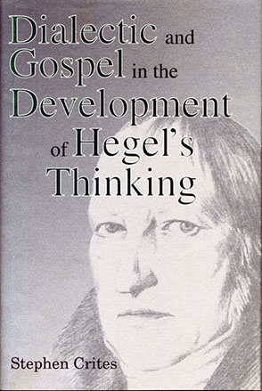 Cover image for Dialectic and Gospel in the Development of Hegel's Thinking By Stephen Crites
