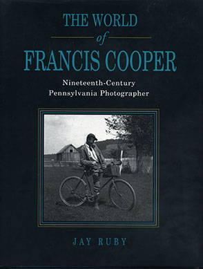 Cover image for The World of Francis Cooper: Nineteenth-Century Pennsylvania Photographer By Jay Ruby