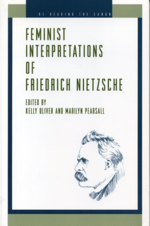 Cover image for Feminist Interpretations of Friedrich Nietzsche Edited by Kelly Oliver and Marilyn Pearsall