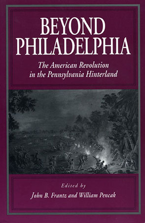 Cover image for Beyond Philadelphia: The American Revolution in the Pennsylvania Hinterland Edited by John  B. Frantz and William A. Pencak