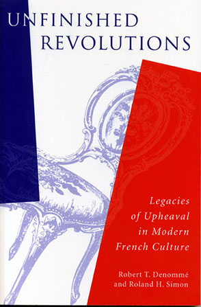 Cover image for Unfinished Revolutions	: Legacies of Upheaval in Modern French Culture By Robert T. Denommé and Roland H. Simon