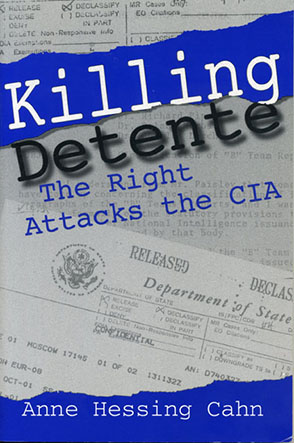 Cover image for Killing Detente: The Right Attacks the CIA By Anne Cahn