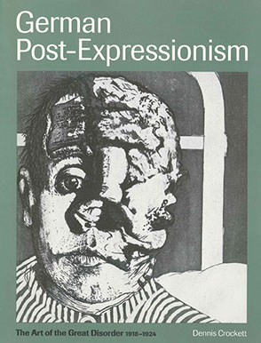 Cover image for German Post-Expressionism : The Art of the Great Disorder 1918–1924 By Dennis Crockett