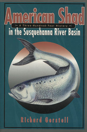 Cover image for American Shad in the Susquehanna River Basin: A Three-Hundred-Year History By Richard Gerstell
