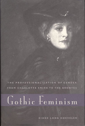 Cover image for Gothic Feminism: The Professionalization of Gender from Charlotte Smith to the Brontës By Diane Long Hoeveler
