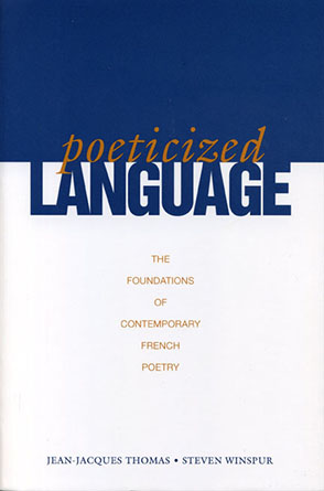 Cover image for Poeticized Language: The Foundations of Contemporary French Poetry By Steven Winspur and Jean-Jacques Thomas