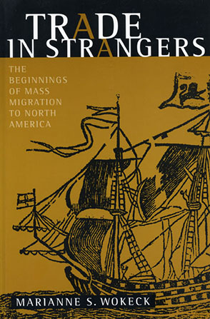 Cover image for Trade in Strangers: The Beginnings of Mass Migration to North America By Marianne  S. Wokeck