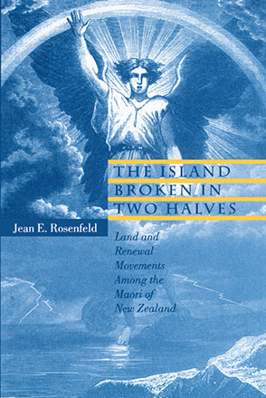 Cover image for The Island Broken in Two Halves: Land and Renewal Movements Among the Maori of New Zealand By Jean  E. Rosenfeld