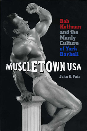 Cover image for Muscletown USA: Bob Hoffman and the Manly Culture of York Barbell By John D. Fair