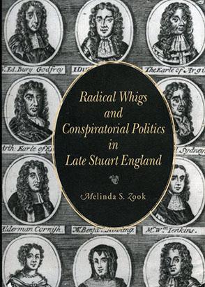 Cover image for Radical Whigs and Conspiratorial Politics in Late Stuart England By Melinda S. Zook