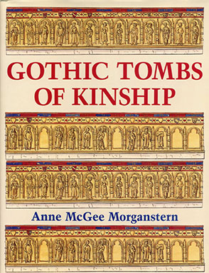 Cover image for Gothic Tombs of Kinship in France, the Low Countries, and England By Anne McGee Morganstern