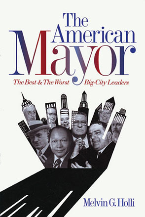 Cover image for The American Mayor: The Best and the Worst Big-City Leaders By Melvin G. Holli