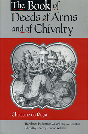 Cover image for The Book of Deeds of Arms and of Chivalry: by Christine de Pizan Edited by Charity Cannon Willard and Translated by Sumner Willard