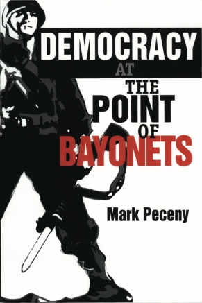 Cover image for Democracy at the Point of Bayonets By Mark Peceny