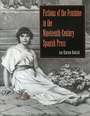 Cover image for Fictions of the Feminine in the Nineteenth-Century Spanish Press By Lou Charnon-Deutsch