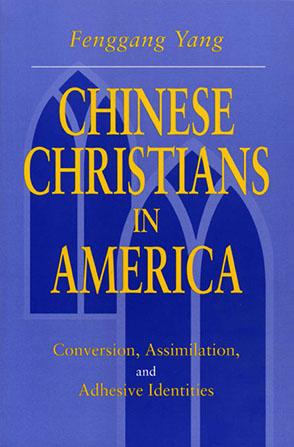 Cover image for Chinese Christians in America: Conversion, Assimilation, and Adhesive Identities By Fenggang Yang