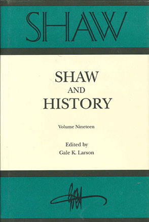 Cover image for SHAW: Shaw & History, The Annual of Bernard Shaw Studies, Vol. 19: Shaw and History Edited by Gale Larson and Fred Crawford
