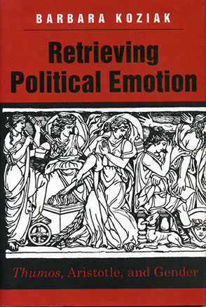 Cover image for Retrieving Political Emotion By Barbara Koziak