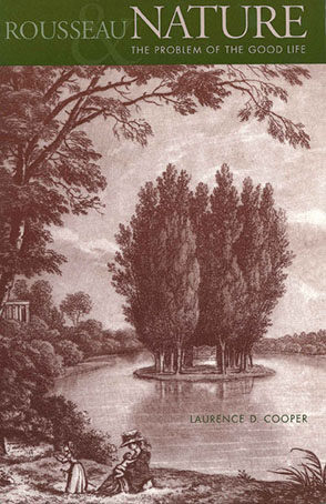 Cover image for Rousseau, Nature, and the Problem of the Good Life By Laurence D. Cooper