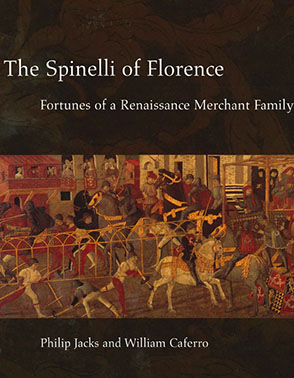 Cover image for The Spinelli of Florence: Fortunes of a Renaissance Merchant Family By Philip Jacks and William Caferro