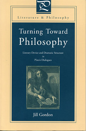 Cover image for Turning Toward Philosophy: Literary Device and Dramatic Structure in Plato's Dialogues By Jill Gordon
