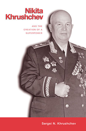 Cover image for Nikita Khrushchev and the Creation of a Superpower By Sergei Khrushchev