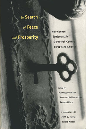 Cover image for In Search of Peace and Prosperity: New German Settlements in Eighteenth-Century Europe and America Edited by Hartmut Lehmann, Hermann Wellenreuther, and Renate Wilson