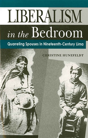 Cover image for Liberalism in the Bedroom: Quarreling Spouses in Nineteenth-Century Lima By Christine Hunefeldt