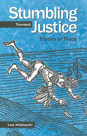 Cover image for Stumbling Toward Justice: Stories of Place By Lee Hoinacki
