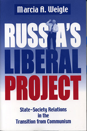 Cover image for Russia's Liberal Project: State-Society Relations in the Transition from Communism By Marcia A. Weigle