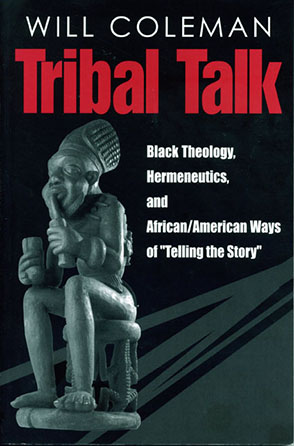 "Cover image for Tribal Talk: Black Theology, Hermeneutics, and African/American Ways of ""Telling the Story"" By Will Coleman"