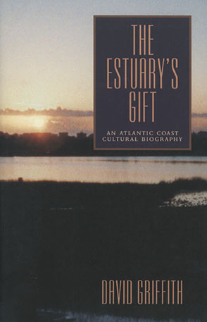 Cover image for The Estuary's Gift: An Atlantic Coast Cultural Biography By David Griffith