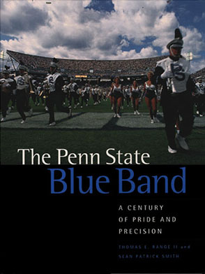 Cover image for The Penn State Blue Band: A Century of Pride and Precision By Thomas E. Range II and Sean Patrick Smith