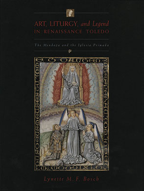 Cover image for Art, Liturgy, and Legend in Renaissance Toledo: The Mendoza and the Iglesia Primada  By Lynette M. F. Bosch