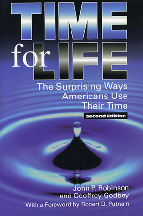 Cover image for Time for Life: The Surprising Ways Americans Use Their Time By John Robinson and Geoffrey Godbey