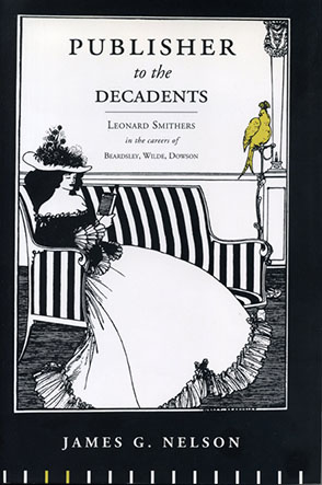 Cover image for Publisher to the Decadents: Leonard Smithers in the Careers of Beardsley, Wilde, and Dowson By James G. Nelson