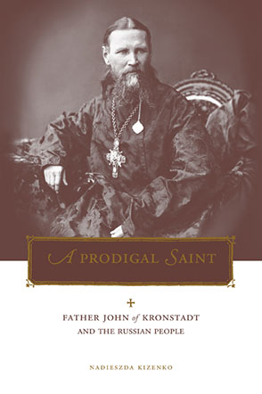 Cover image for A Prodigal Saint: Father John of Kronstadt and the Russian People By Nadieszda Kizenko