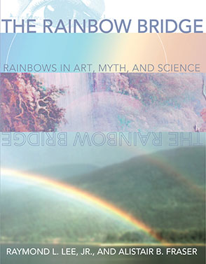 Cover image for The Rainbow Bridge: Rainbows in Art, Myth, and Science By Raymond L. Lee Jr. and Alistair B. Fraser
