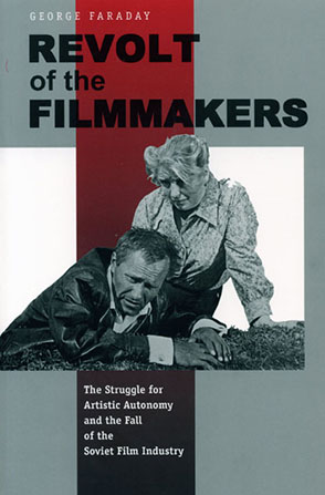 Cover image for Revolt of the Filmmakers: The Struggle for Artistic Autonomy and the Fall of the Soviet Film Industry By George W. Faraday