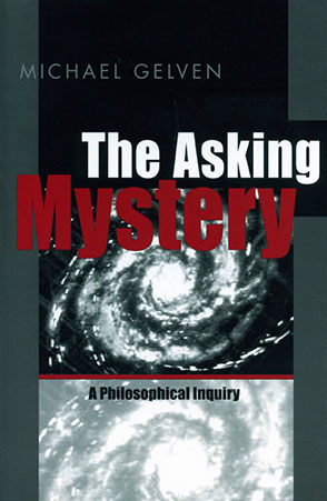 Cover image for The Asking Mystery: A Philosophical Inquiry By Michael Gelven