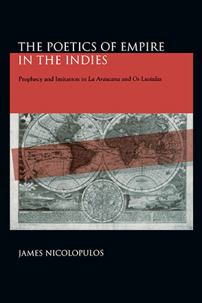 "Cover image for The Poetics of Empire in the Indies: Prophecy and Imitation in ""La Araucana"" and ""Os Lusíadas"" By James Nicolopulos"