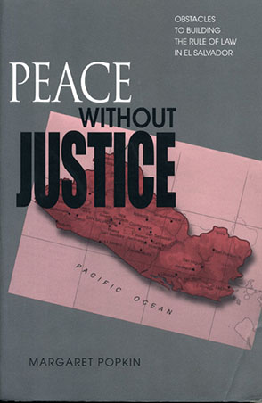 Cover image for Peace Without Justice: Obstacles to Building the Rule of Law in El Salvador By Margaret Popkin