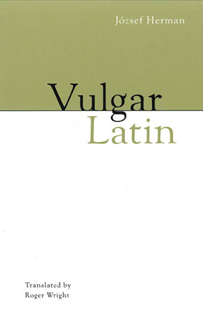 Cover image for Vulgar Latin By József Herman and translated by  Roger Wright